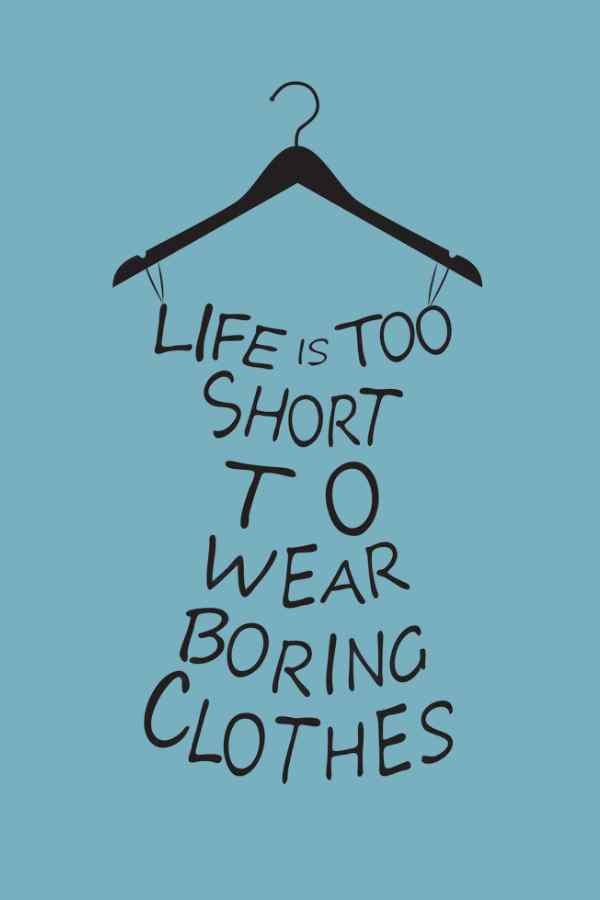 Style Update. Words in the shape of a dress saying Life is too short to wear boring clothes